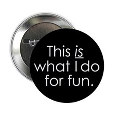 """What I do for fun. 2.25"""" Button (10 pack)"""