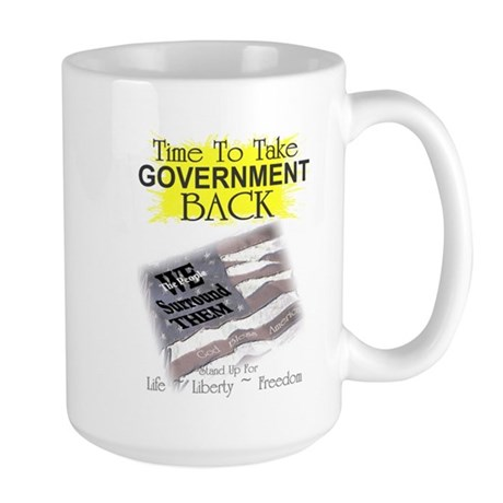 Time To Take Government Back Large Mug