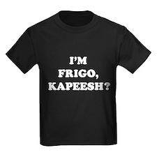 I'm Frigo, kapeesh? T