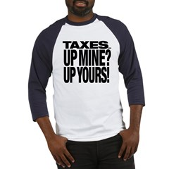 TAXES...UP MINE? UP YOURS! Baseball Jersey