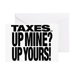 TAXES...UP MINE? UP YOURS! Greeting Card