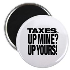 TAXES...UP MINE? UP YOURS! Magnet