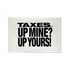 TAXES...UP MINE? UP YOURS! Rectangle Magnet