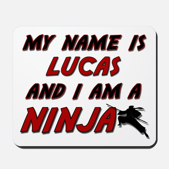 my name is lucas and i am a ninja Mousepad