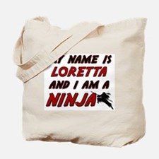 my name is loretta and i am a ninja Tote Bag