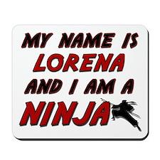 my name is lorena and i am a ninja Mousepad