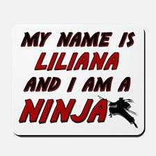 my name is liliana and i am a ninja Mousepad