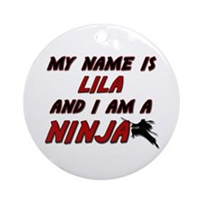 my name is lila and i am a ninja Ornament (Round)