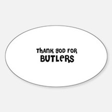 THANK GOD FOR BUTLERS Oval Decal