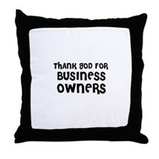 THANK GOD FOR BUSINESS OWNERS Throw Pillow