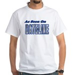 As Seen on Dateline White T-Shirt