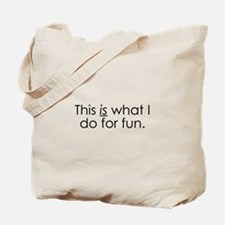 What I do for fun. Tote Bag