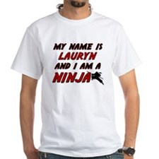 my name is lauryn and i am a ninja Shirt