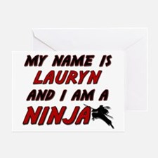 my name is lauryn and i am a ninja Greeting Card