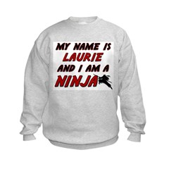 my name is laurie and i am a ninja Sweatshirt