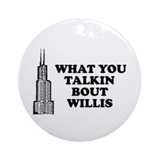 What You Talkin Bout Willis Ornament (Round)