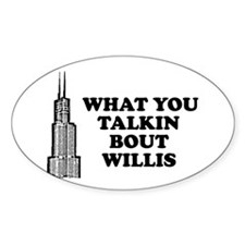 What You Talkin Bout Willis Oval Decal