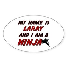 my name is larry and i am a ninja Oval Decal
