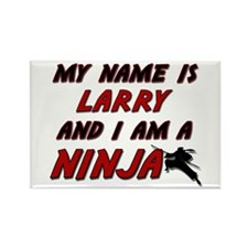 my name is larry and i am a ninja Rectangle Magnet