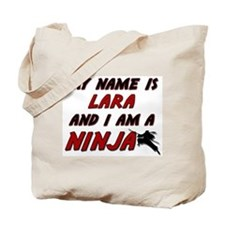 my name is lara and i am a ninja Tote Bag
