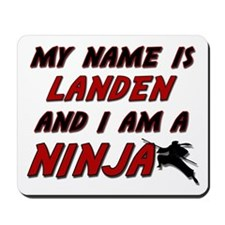 my name is landen and i am a ninja Mousepad
