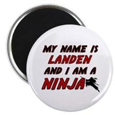 my name is landen and i am a ninja Magnet
