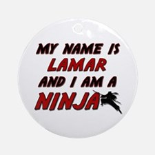 my name is lamar and i am a ninja Ornament (Round)