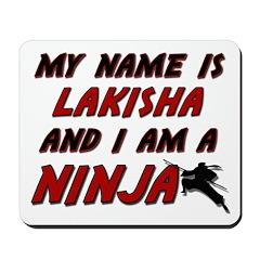 my name is lakisha and i am a ninja Mousepad