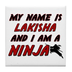 my name is lakisha and i am a ninja Tile Coaster