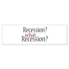 What Recession? Bumper Bumper Sticker