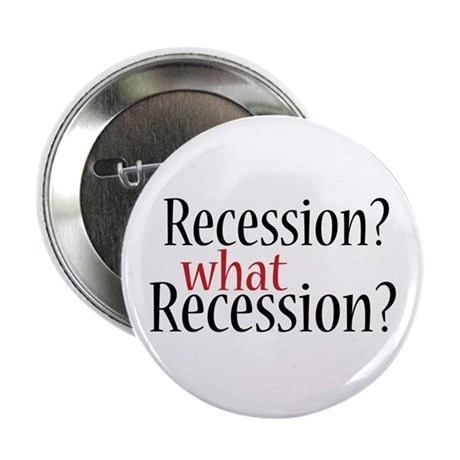 """What Recession? 2.25"""" Button"""