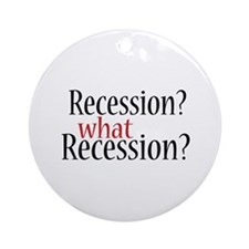 What Recession? Ornament (Round)
