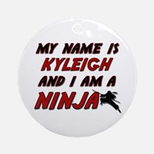 my name is kyleigh and i am a ninja Ornament (Roun