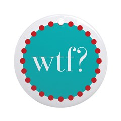 what the fig? Ornament (Round)