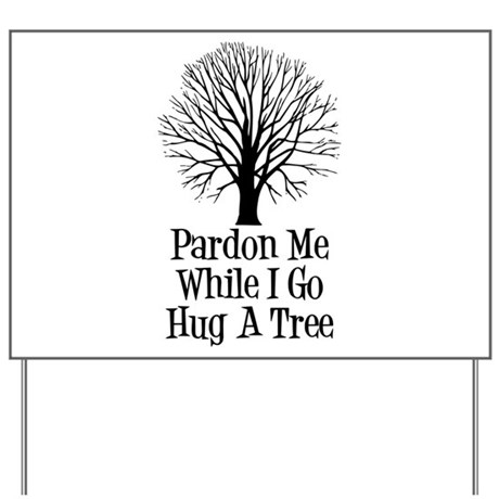 Go Hug A Tree Yard Sign