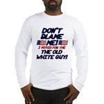 Don't Blame Me! Long Sleeve T-Shirt