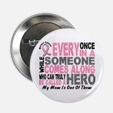 "HERO Comes Along 1 Mom BREAST CANCER 2.25"" Button"