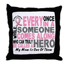 HERO Comes Along 1 Mom BREAST CANCER Throw Pillow
