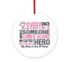 HERO Comes Along 1 Mom BREAST CANCER Ornament (Rou