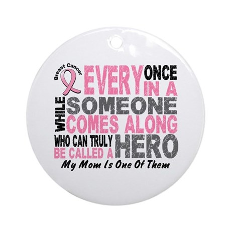 HERO Comes Along 1 Mom BREAST CANCER Ornament (Rou