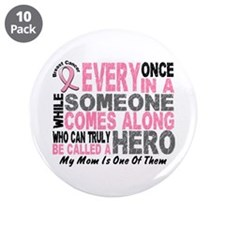 """HERO Comes Along 1 Mom BREAST CANCER 3.5"""" Button ("""