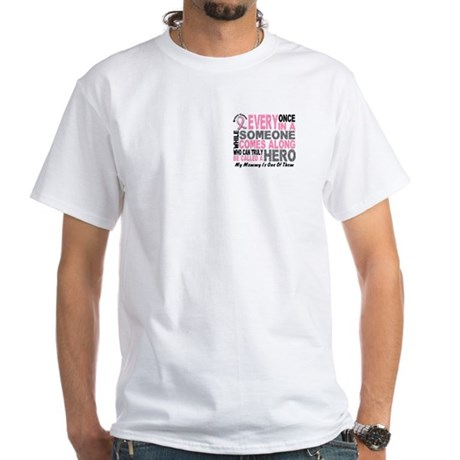 HERO Comes Along 1 Mommy BREAST CANCER White T-Shi
