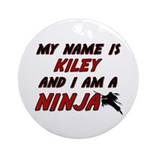 my name is kiley and i am a ninja Ornament (Round)