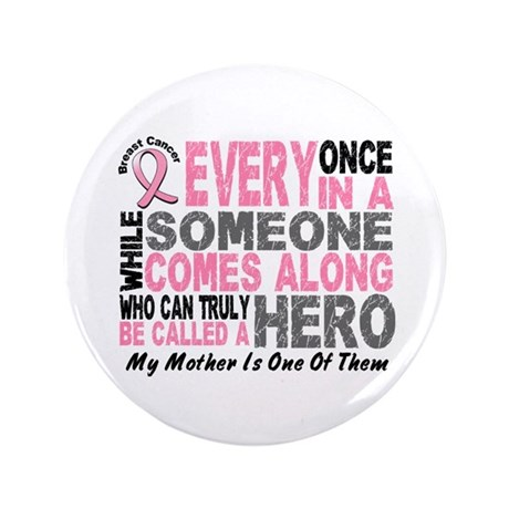 "HERO Comes Along 1 Mother BREAST CANCER 3.5"" Butto"