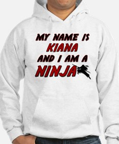 my name is kiana and i am a ninja Hoodie Sweatshirt