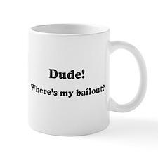Dude! Where's my Bailout Small Mug