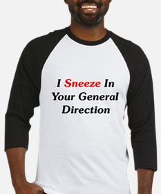 I Sneeze In Your Direction Baseball Jersey