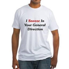 I Sneeze In Your Direction Shirt