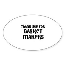 THANK GOD FOR BASKET MAKERS Oval Decal