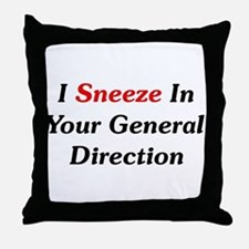 I Sneeze In Your Direction Throw Pillow